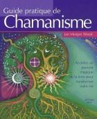 Guide pratique de chamanisme - Découvrez le pouvoir de la magie de la terre pour transformer votre vie