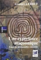 Une expérience maçonnique - Essai de philosophie concrète