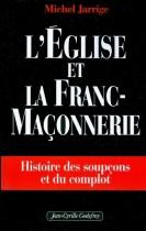 L'église et la franc-maçonnerie - Histoire des soupçons et du complot