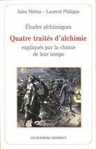 Etudes alchimiques - Quatre traités d'alchimie expliqués par la chimie de leur temps