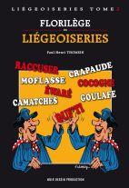 LIÉGEOISERIES TOME 2  FLORILÈGE DE LIÉGEOISERIES