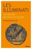 Les Illuminati - La réalité derrière le mythe