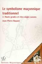 Le symbolisme maçonnique traditionnel 2. Hauts grades & rites anglo-saxons