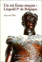 Un roi franc-macon : leopold Ier de belgique