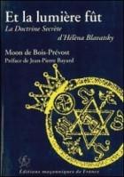 Et la lumière fût (la doctrine secrete d'Helena Blavatsky)