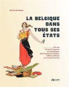 La Belgique dans tous ses états : 400 ans de représentations iconographiques dans l'imagerie populaire, l'affiche politique et le dessin de presse