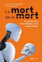 La mort de la mort - Les avancées scientifiques vers l'immortalité
