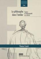 Le philosophe dans l'atelier. Sartre et Giacometti en miroir