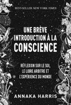 Une brève introduction à la conscience - Méditation sur le soi, le libre-arbitre et l'expérience du monde