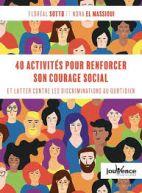 40 activités pour renforcer son courage social - Agir contre les préjugés et les discriminations au quotidien