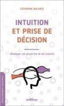 Intuition et prise de décision - Développez une écoute fine de ses ressentis -