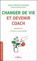 Changer de vie et devenir coach - Se lancer en toute sérénité