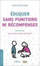 Eduquer sans punitions ni récompenses - Avec la communication nonviolente