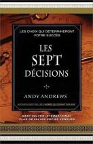 Les sept décisions - Les choix qui détermineront votre succès