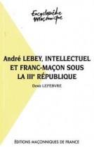 14 André Lebey, inellectuel et franc-maçon sous la IIIe République