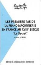 """Les premiers pas de la franc-maçonnerie en France au XVIIIème siècle - """"Le Secret"""""""