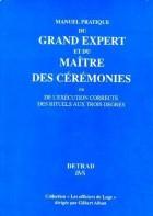 Manuel pratique du grand expert et du maître des cérémonies. Ou de l'exécution correcte des rituels aux trois degrés