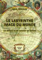 Le labyrinthe, image du monde : Les détours et les contours du devenir