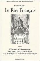 Le rite français - Tome 1, L'apprenti et le compagnon dans le rite français ou moderne ou le printemps de la franc-maçonnerie française