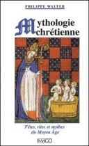 Mythologie chrétienne. - Fêtes, rites et mythes du Moyen Age