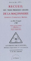 Recueil des trois premiers grades de la Maçonnerie - Apprenti, Compagnon, Maître, au rite français 1788