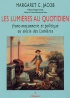 Les Lumières au quotidien - Franc-maçonnerie et politique au siècle des Lumières