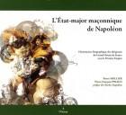 L'état-major maçonnique de Napoléon - Dictionnaire biographique des dirigeants du Grand Orient de France sous le Premier Empire