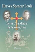 Ecrits d'un maître de la Rose-Croix