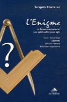 L'Enigme, la franc-maçonnerie, une spiritualité pour agir Tome I