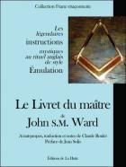 Le livret du maître de John S.M. Ward - Les légendaires instructions mystiques au rituel angalis de style Emulation