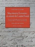 Maçonnerie écossaise : en amont du contrat social - La vie, les personnages et les rituels de la loge à l'origine de l'essor de l'écossisme en France