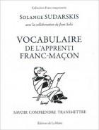 Vocabulaire de l'apprenti franc-maçon - Savoir, comprendre, transmettre
