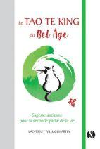 Le Tao Te king du bel-âge - Sagesse ancienne pour la seconde partie de la vie