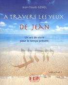 A travers les yeux de Jean - Un art de vivre pour le temps présent Volume 1 avec 1 CD audio