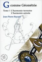 G comme Géométrie (Tome 1 l'harmonie terrestre, l'harmonie astrale )
