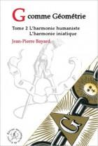 G comme Géométrie  (Tome 2 : L'Harmonie humaniste - L'Harmonie initiatique)