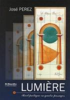 Lumière - Récit poétique en quatre passages, la terre, l'air, l'eau et le feu