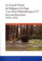 """Le Grand Orient de Belgique et la loge """"Les Amis Philanthropes n°2"""" face aux fascismes (1930-1945)"""