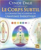 Le Corps Subtil - La Grande Encyclopédie de l'Anatomie énergétique -