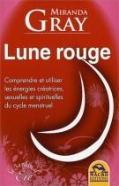 Lune rouge - Comprendre et utiliser les énergies créatrices, sexuelles et spirituelles du cycle menstruel