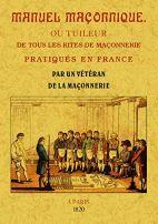 Manuel maçonnique, ou tuileur de tous les rites de maçonnerie pratiques en France - Dans lequel on trouve l'étymologie et l'interprétation des mots et des noms mystérieux de tous les grades qui composent les différents rites