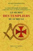 La maçonnerie écossoise comparée avec les trois professions et Le secret des templiers du 14e siecle