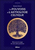 Les pouvoirs de l'astrologie celtique - Découvrez la magie de votre arbre protecteur