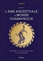 L'âme ancestrale du monde chamanique - Développez votre clairvoyance grâce au néochamanisme