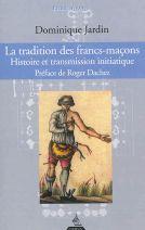 La tradition des francs-maçons : Histoire et transmission initiatique