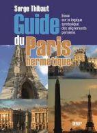 Guide du Paris hermétique - Essai sur la logique symbolique des alignements parisiens