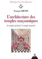 L'architecture des temples maçonniques - Le temple spirituel, le temple matériel