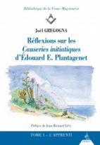 Réflexions sur les causeries initiatiques d'Edouard E Plantagênet - Tome 1