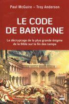 Le code de Babylone - Le décryptage de la plus grande énigme de la Bible sur la fin des temps