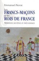 Les francs-maçons et les rois de France - Relations secrètes et méconnues